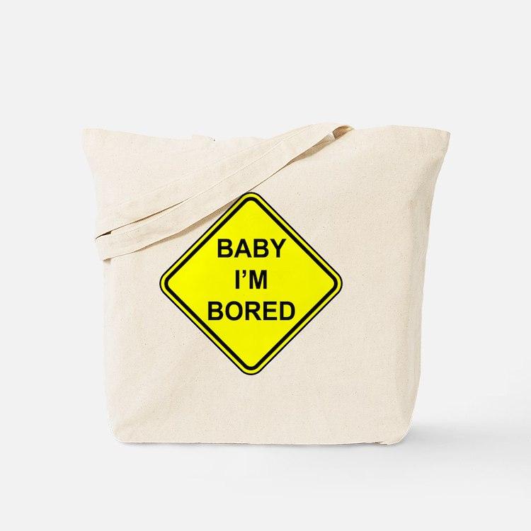 Baby I'm Bored Tote Bag