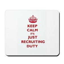 Keep Calm it's Just Recruiting Duty Mousepad