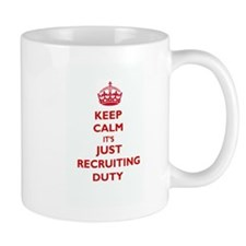 Keep Calm it's Just Recruiting Duty Mugs