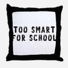 Too Smart Throw Pillow