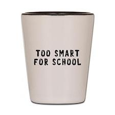 Too Smart Shot Glass