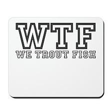 WTF we trout fish Mousepad