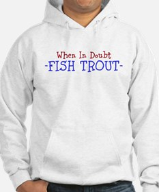 when in doubt fish trout Hoodie