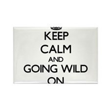 Keep Calm and Going Wild ON Magnets