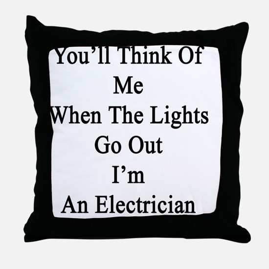 You'll Think Of Me When The Lights Go Throw Pillow