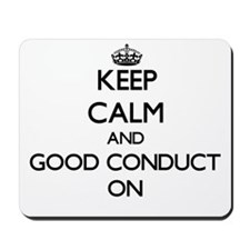 Keep Calm and Good Conduct ON Mousepad