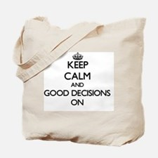 Keep Calm and Good Decisions ON Tote Bag