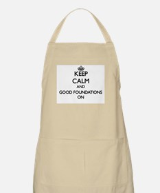 Keep Calm and Good Foundations ON Apron