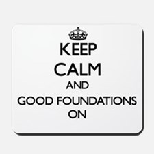 Keep Calm and Good Foundations ON Mousepad