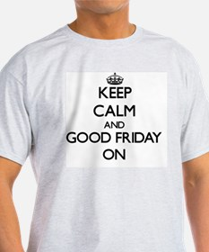 Keep Calm and Good Friday ON T-Shirt