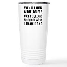 Dollars Worth Of Work Travel Mug