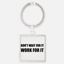 Dont Wait Work For It Keychains
