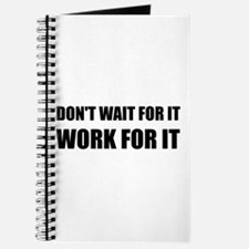 Dont Wait Work For It Journal