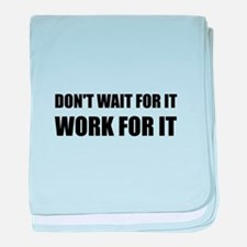 Dont Wait Work For It baby blanket