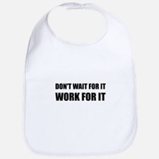 Dont Wait Work For It Bib