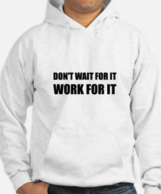 Dont Wait Work For It Hoodie