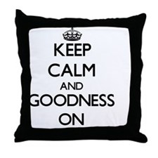 Keep Calm and Goodness ON Throw Pillow