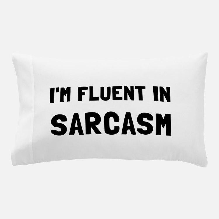 Fluent In Sarcasm Pillow Case