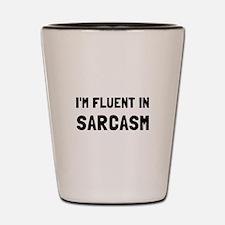 Fluent In Sarcasm Shot Glass