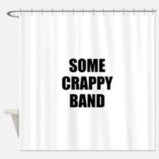 Some Crappy Band Shower Curtain