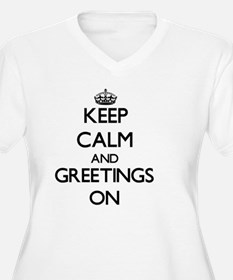 Keep Calm and Greetings ON Plus Size T-Shirt