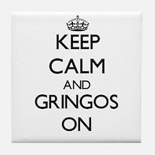 Keep Calm and Gringos ON Tile Coaster