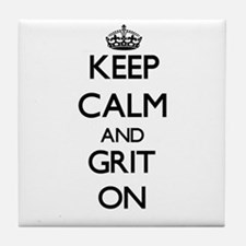 Keep Calm and Grit ON Tile Coaster