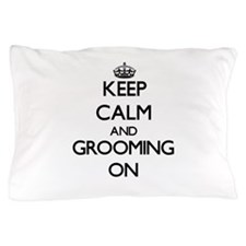 Keep Calm and Grooming ON Pillow Case
