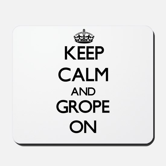 Keep Calm and Grope ON Mousepad