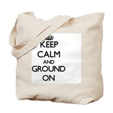 Keep Calm and Ground ON Tote Bag