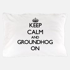 Keep Calm and Groundhog ON Pillow Case