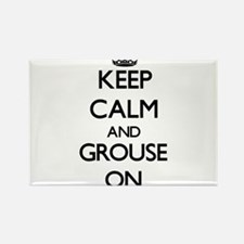Keep Calm and Grouse ON Magnets