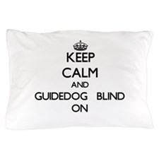 Keep Calm and Guidedog Blind ON Pillow Case