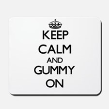Keep Calm and Gummy ON Mousepad