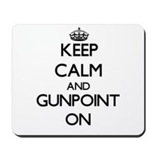 Keep Calm and Gunpoint ON Mousepad