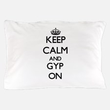 Keep Calm and Gyp ON Pillow Case