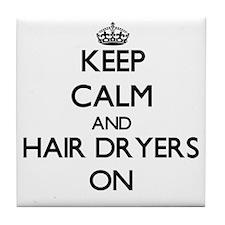 Keep Calm and Hair Dryers ON Tile Coaster