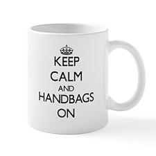 Keep Calm and Handbags ON Mugs