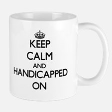Keep Calm and Handicapped ON Mugs