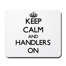 Keep Calm and Handlers ON Mousepad