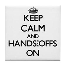 Keep Calm and Hands-Offs ON Tile Coaster