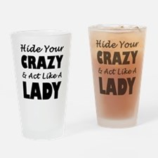 Hide Your Crazy & Act Like A Lady Drinking Glass