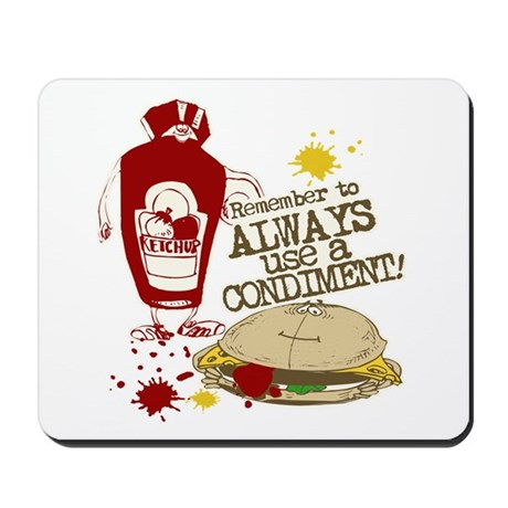 Always Use A Condiment! Mousepad