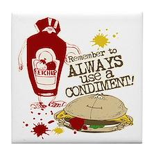 Always Use A Condiment! Tile Coaster
