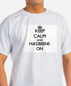 Keep Calm and Has-Beens ON T-Shirt