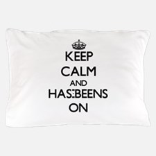 Keep Calm and Has-Beens ON Pillow Case