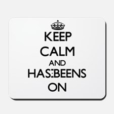 Keep Calm and Has-Beens ON Mousepad