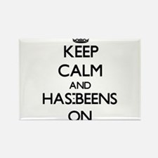 Keep Calm and Has-Beens ON Magnets