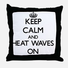 Keep Calm and Heat Waves ON Throw Pillow