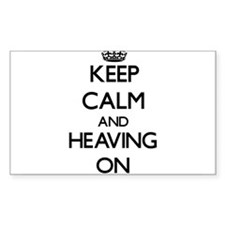 Keep Calm and Heaving ON Decal